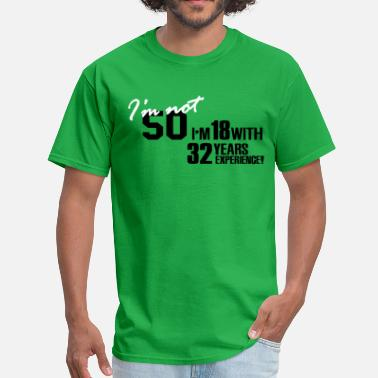 Bursdag I'm not 50 - I'm 18 with 32 years experience - Men's T-Shirt