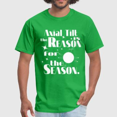 Axial Tilt is the Reason for the Season - Men's T-Shirt