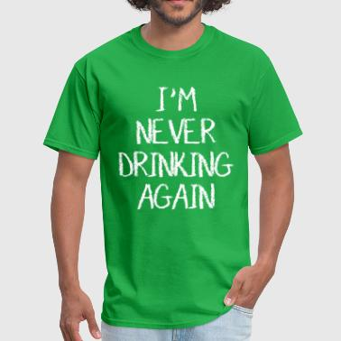 I am never drinking again - Men's T-Shirt
