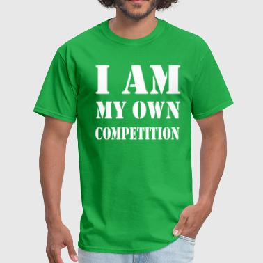 I Am My Own Competition - Men's T-Shirt