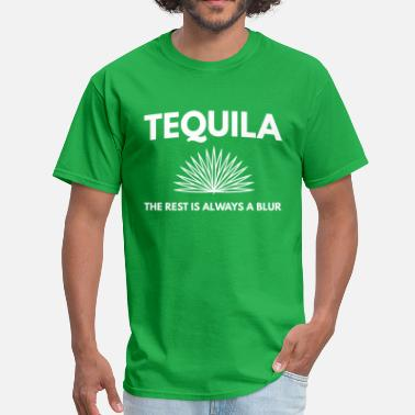 Tequila Tequila. The rest is always a blur - Men's T-Shirt