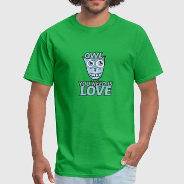 Owl You Need Owl You Need Is Love - Men's T-Shirt