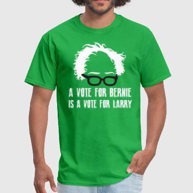 Fuck Bernie A Vote For Bernie Is A Vote For Larry - Men's T-Shirt
