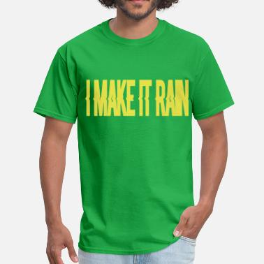 I Make It Rain Make it Rain - Men's T-Shirt