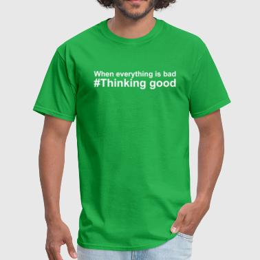 Forward Thinking Thinking good - Men's T-Shirt