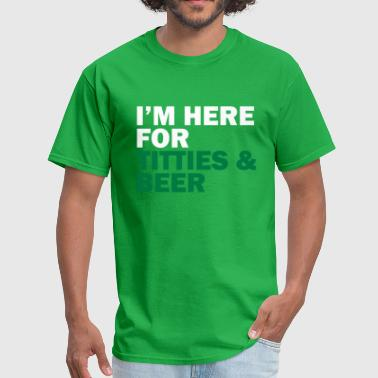 I'm here for titties and beer - Men's T-Shirt