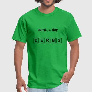 Word of the Day - derbs - Men's T-Shirt