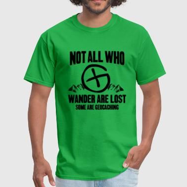 Not All Who Wander Are Lost Some Are Geocaching - Men's T-Shirt