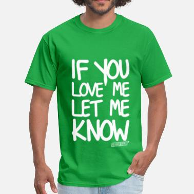 If You Love Me Let Me Know If you love me let me know, Amokstar ™ - Men's T-Shirt