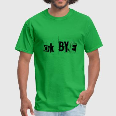 OK Bye - Men's T-Shirt