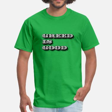 Greed Greed Is Good - Men's T-Shirt