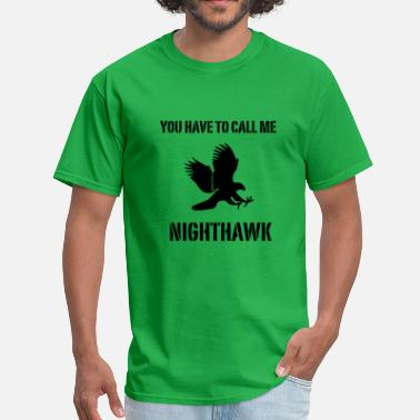 Nighthawk You Have To Call Me Nighthawk - Men's T-Shirt