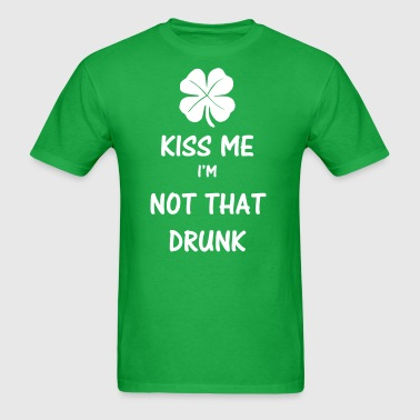 Kiss Me, I'm Not That Drunk St. Patrick's Day - Men's T-Shirt