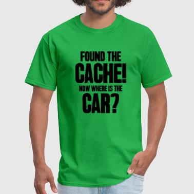 Found The Cache Now Where Is The Car - Men's T-Shirt