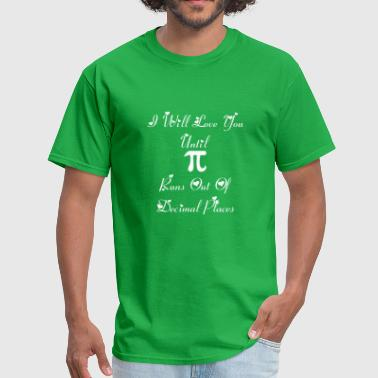 I Will Love You Untill Pi Runs Out Decimal Places - Men's T-Shirt