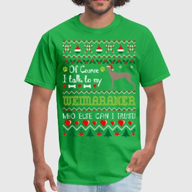 Xmas For Weimaraner Of Course I Talk To Weimaraner Christmas Ugly Tees - Men's T-Shirt
