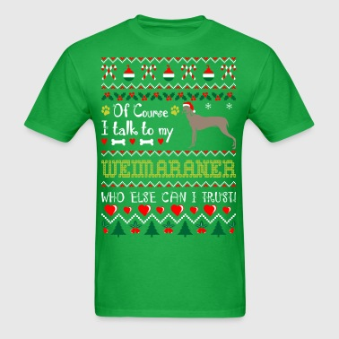 Of Course I Talk To Weimaraner Christmas Ugly Tees - Men's T-Shirt