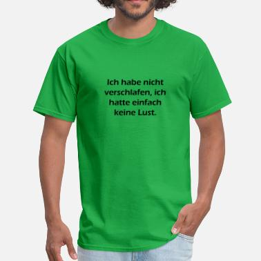I Didnt Say That I didnt oversleep, i just didnt have pleasure - Men's T-Shirt