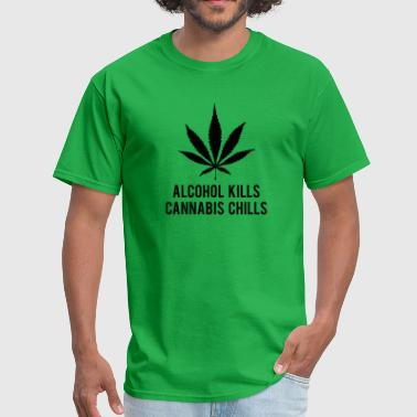 Kill Marijuana Alcohol Kills Cannabis Chills - Men's T-Shirt