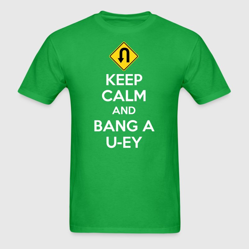 Keep Calm and Bang A U-ey - Men's T-Shirt