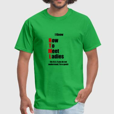 I Know Html How To Meet Ladies I Know HTML - Men's T-Shirt