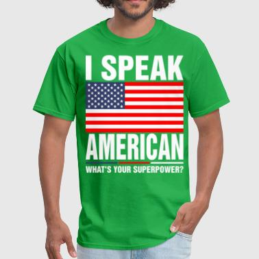I Speak American Whats Your Superpower Tshirt - Men's T-Shirt