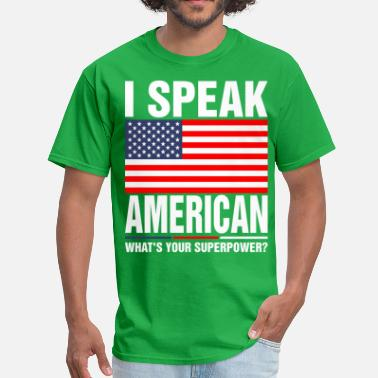 I Speak American I Speak American Whats Your Superpower Tshirt - Men's T-Shirt