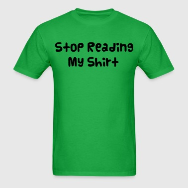 Stop Reading My Shirt - Men's T-Shirt