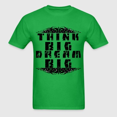 THINK BIG DREAM BIG - Men's T-Shirt