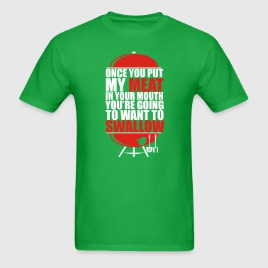 Once You put My Meat in your Mouth Funny - Men's T-Shirt
