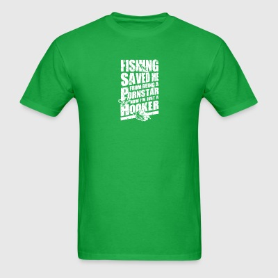 Fishing Saved Me From Becoming A Porn Star T Shirt - Men's T-Shirt