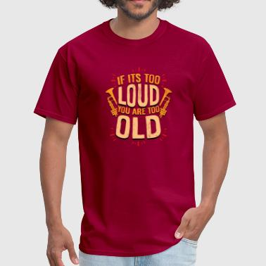 Trompete If its too loud you are too old - Men's T-Shirt