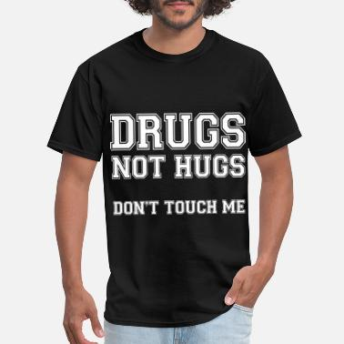 Drugs Drugs Not Hugs Don't Touch Me - Men's T-Shirt