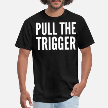 Improved PULL THE TRIGGER (White letters version) - Men's T-Shirt