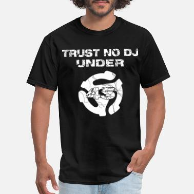 Trust The Dj trust no DJ music - Men's T-Shirt