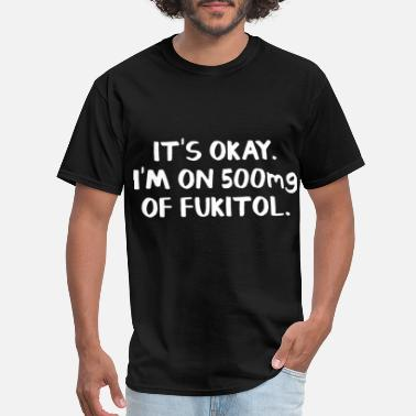 Executive Chef it is okey i am on 500mg of fukitol chef - Men's T-Shirt