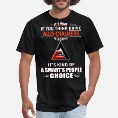 it is okay if you think drive allis chalmers is bo - Men's T-Shirt