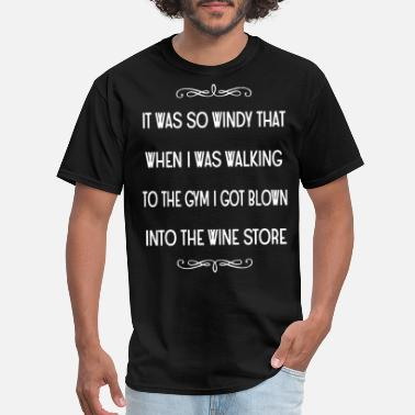 it was so windy that when I was walking to the gym - Men's T-Shirt