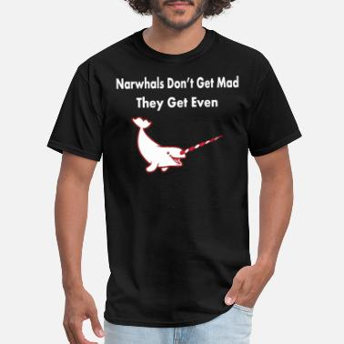 Mad Narwhals Don't Get Mad They Get Even Whale Funny - Men's T-Shirt
