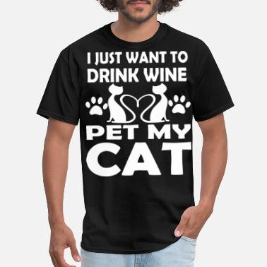 I Just Want To Love Fuck You I just want to drink wine pet my cat - Men's T-Shirt
