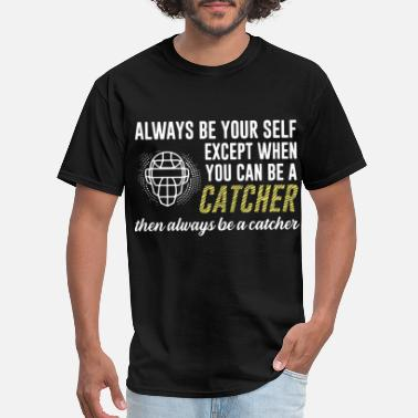 Exceptional Insults always be yourself except when you can be a catche - Men's T-Shirt
