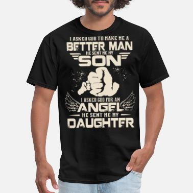 7d4f3f34 Christian Fathers Day I asked god to make me a better man he sent me my