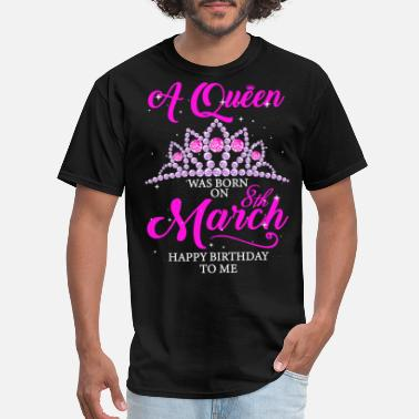 Happy Birthday A queen was born on March 8th happy birthday to me - Men's T-Shirt