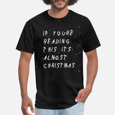 Ugly Dachshund Christmas if you are reading this it is almost christmas - Men's T-Shirt