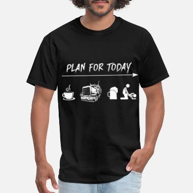Plan plan for today drink coffee trucker sex ladies tru - Men's T-Shirt