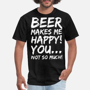 beer makes me happy you not so much beer - Men's T-Shirt