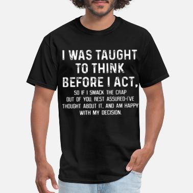 Awesome I was taught to think before I act so if I smack t - Men's T-Shirt