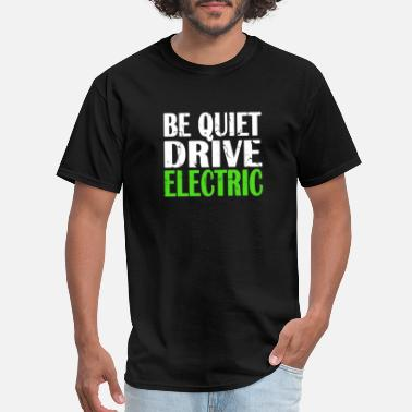 Electric Be Quiet Drive Electric Pass Gas Electric Car - Men's T-Shirt
