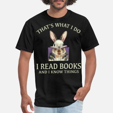 Know that is what I do I read books and I know things r - Men's T-Shirt