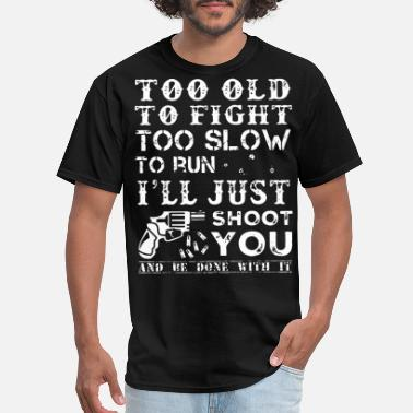 Shoot too old to fight too slow to run I will just shoot - Men's T-Shirt
